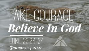 "January 24th: Message - ""Take Courage - Believe God"""