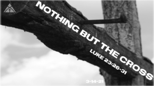"""March 14th Message: - """"Nothing But The Cross"""""""