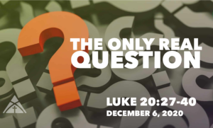 "December 6th: Message - ""The Only Real Question"""